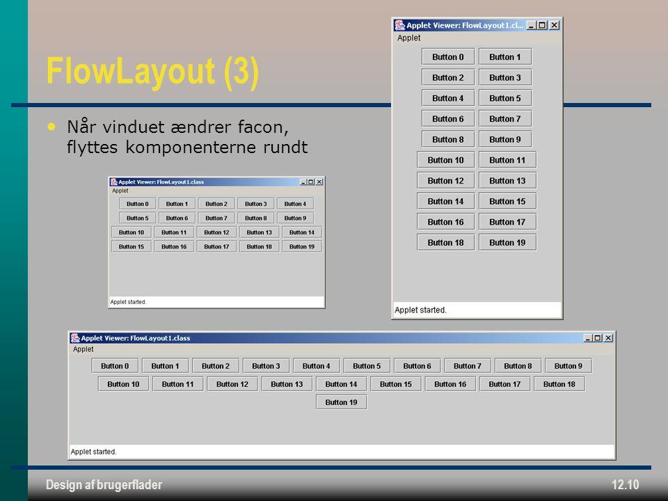 Design af brugerflader12.10 FlowLayout (3) Når vinduet ændrer facon, flyttes komponenterne rundt