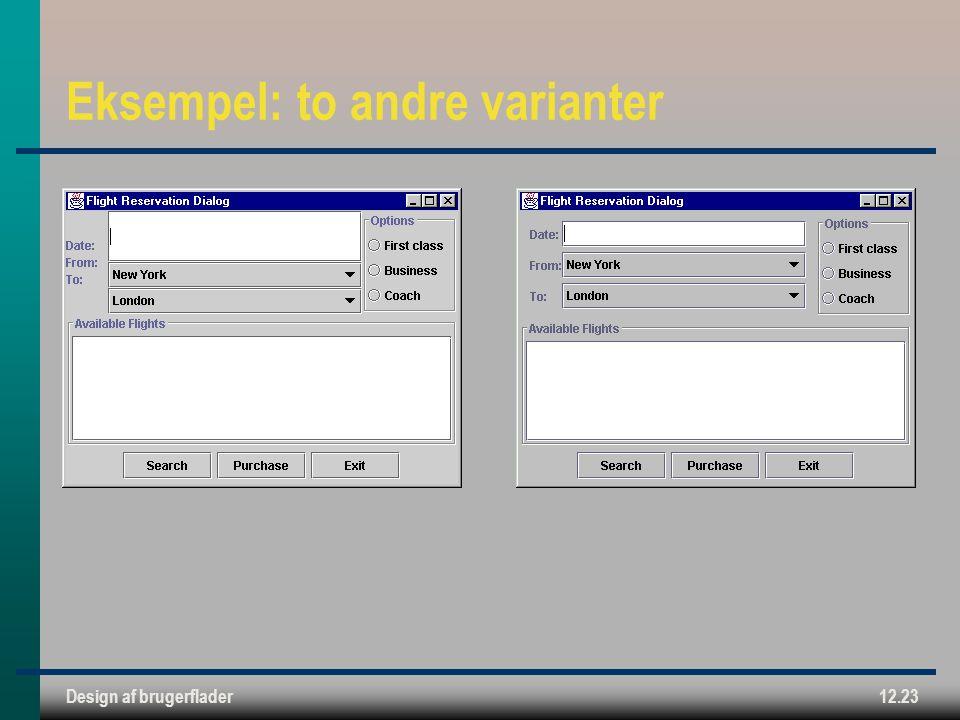Design af brugerflader12.23 Eksempel: to andre varianter