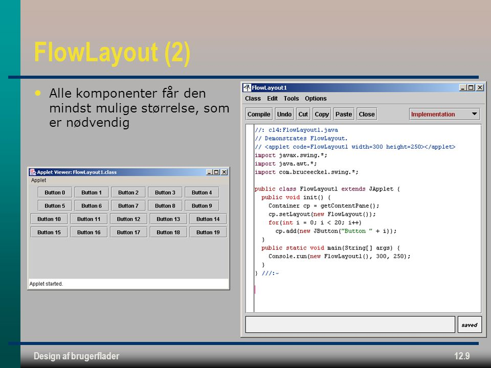 Design af brugerflader12.9 FlowLayout (2) Alle komponenter får den mindst mulige størrelse, som er nødvendig