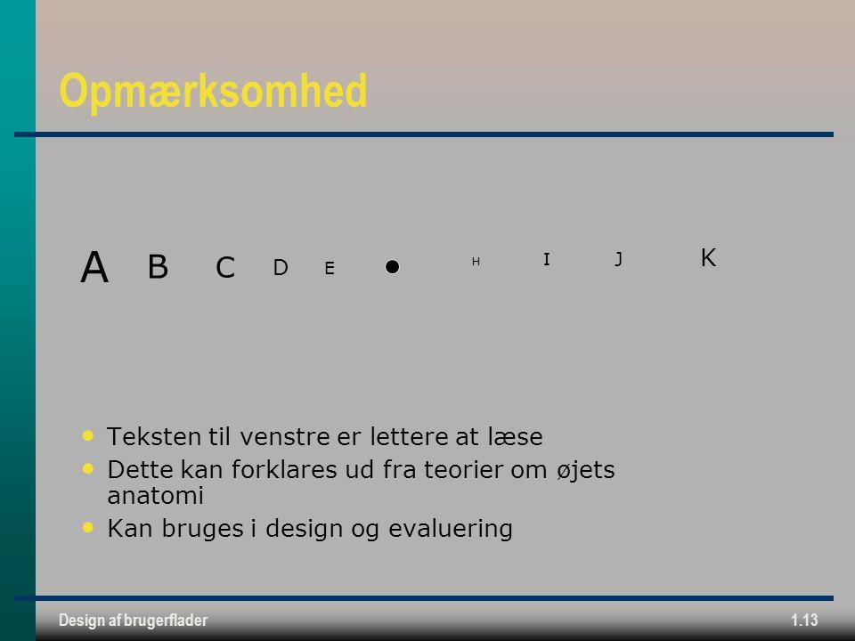 Design af brugerflader1.13 Opmærksomhed Teksten til venstre er lettere at læse Dette kan forklares ud fra teorier om øjets anatomi Kan bruges i design og evaluering J I K H E D C B A