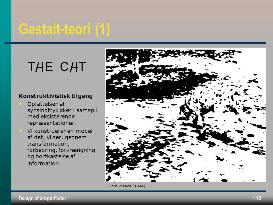 Design af brugerflader1.15 Gestalt-teori (1) Konstruktivistisk tilgang Opfattelsen af synsindtryk sker i samspil med eksisterende repræsentationer.
