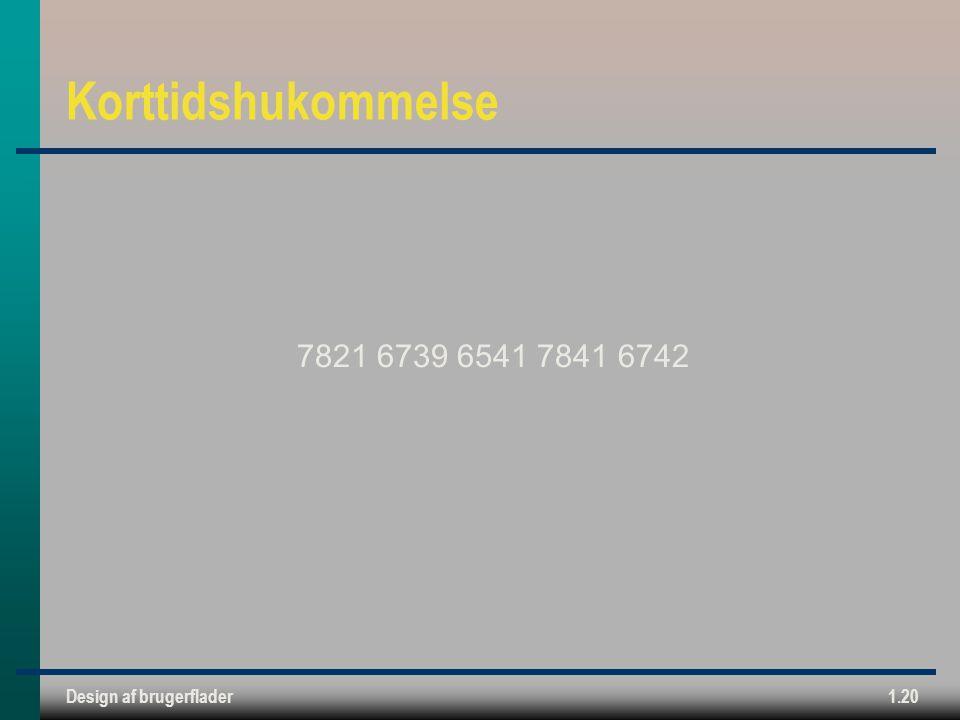 Design af brugerflader1.20 Korttidshukommelse 7821 6739 6541 7841 6742