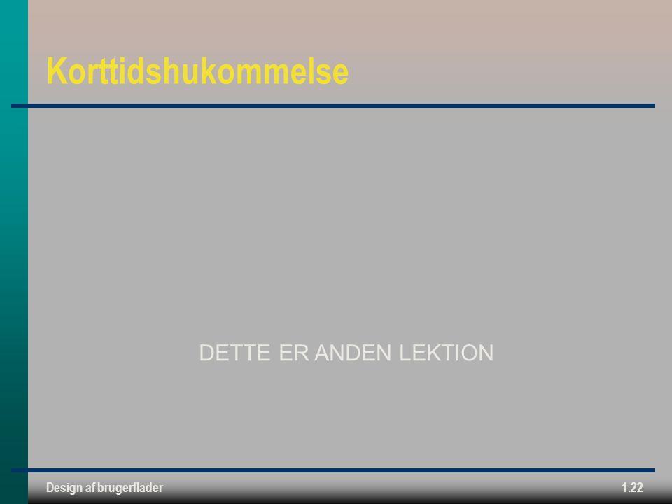 Design af brugerflader1.22 Korttidshukommelse DETTE ER ANDEN LEKTION