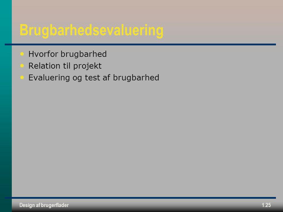 Design af brugerflader1.25 Brugbarhedsevaluering Hvorfor brugbarhed Relation til projekt Evaluering og test af brugbarhed