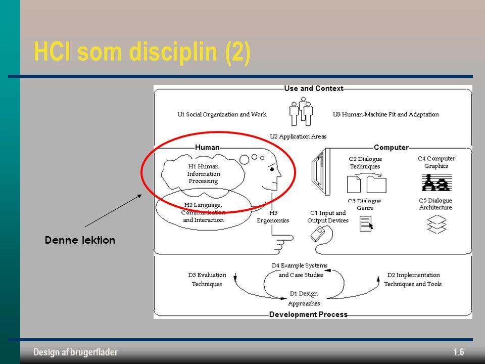 Design af brugerflader1.6 HCI som disciplin (2) Denne lektion