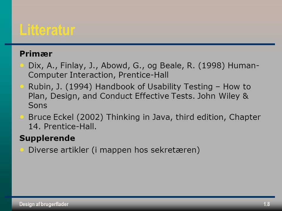 Design af brugerflader1.8 Litteratur Primær Dix, A., Finlay, J., Abowd, G., og Beale, R.