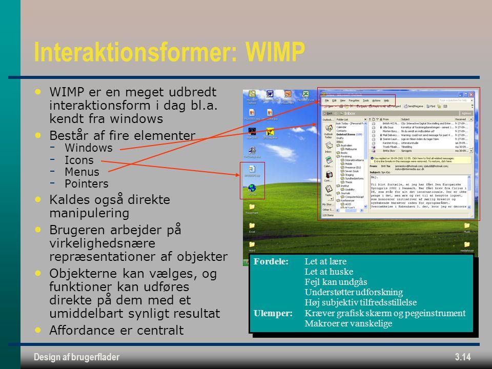Design af brugerflader3.14 Interaktionsformer: WIMP WIMP er en meget udbredt interaktionsform i dag bl.a.