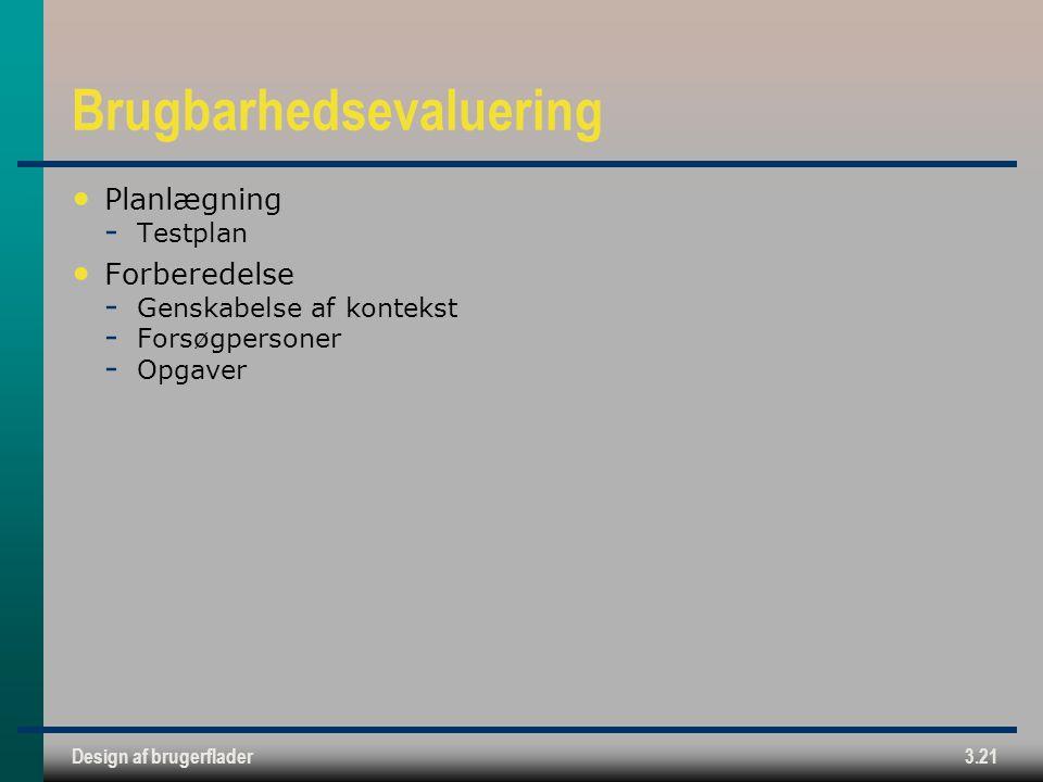 Design af brugerflader3.21 Brugbarhedsevaluering Planlægning  Testplan Forberedelse  Genskabelse af kontekst  Forsøgpersoner  Opgaver