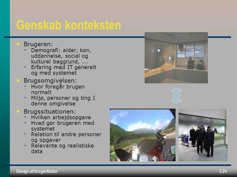 Design af brugerflader3.24 Genskab konteksten Brugeren:  Demografi: alder, køn, uddannelse, social og kulturel baggrund,...