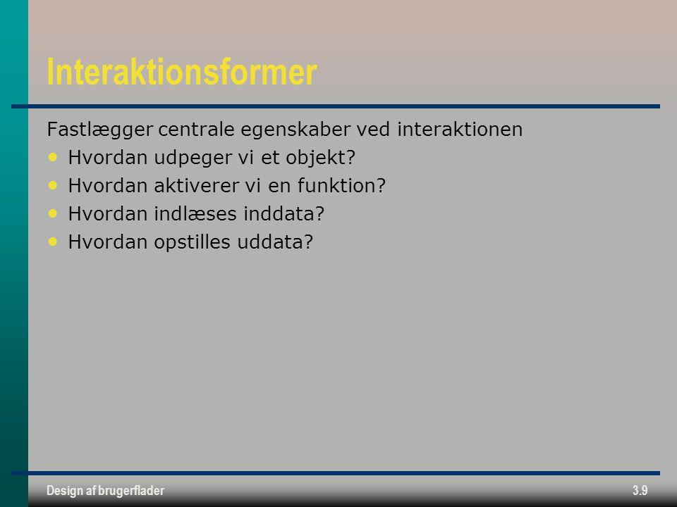 Design af brugerflader3.9 Interaktionsformer Fastlægger centrale egenskaber ved interaktionen Hvordan udpeger vi et objekt.
