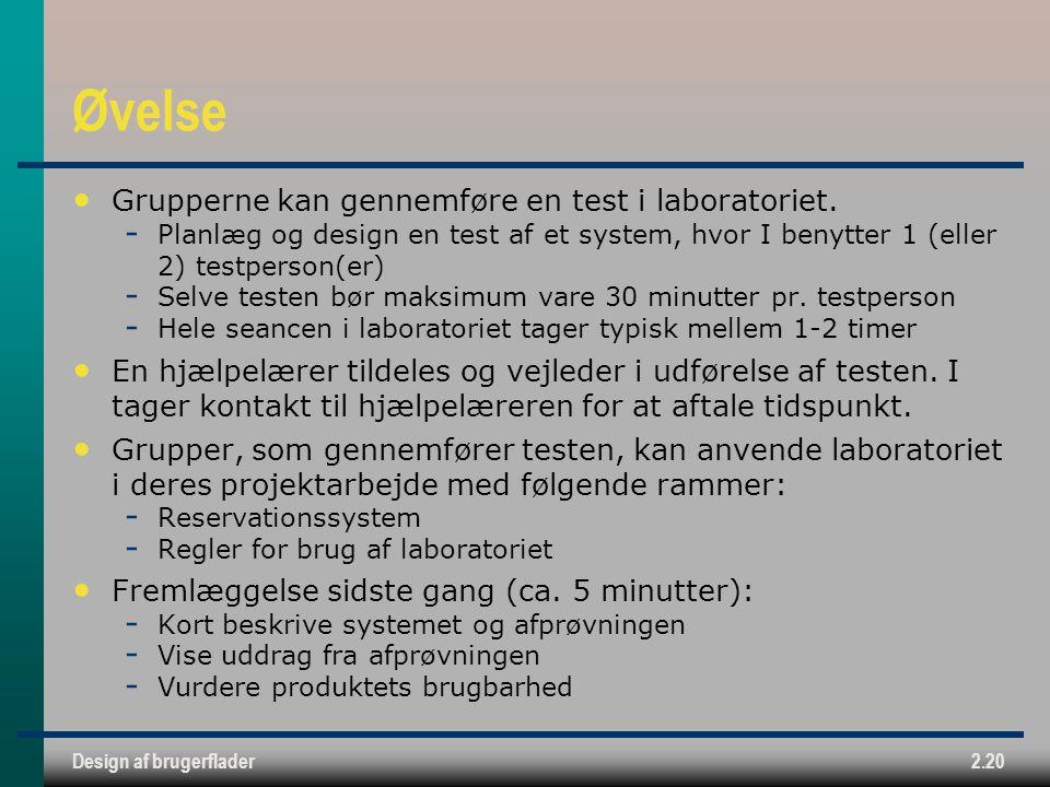 Design af brugerflader2.20 Øvelse Grupperne kan gennemføre en test i laboratoriet.