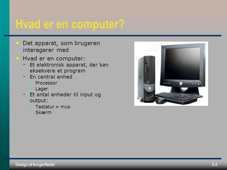 Design af brugerflader2.4 Hvad er en computer.