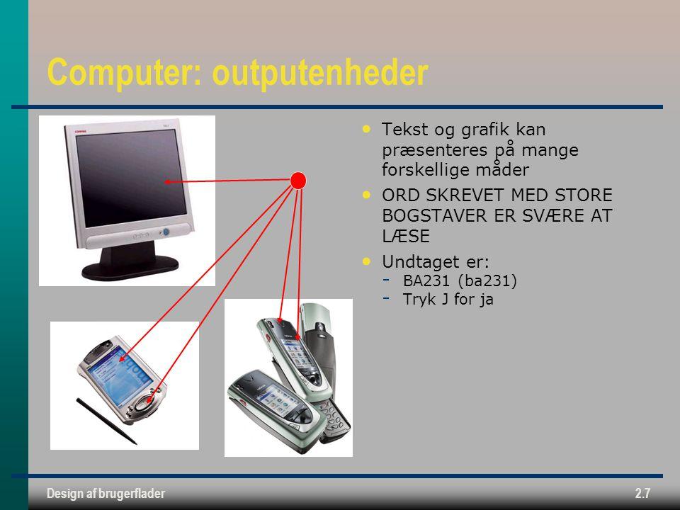 Design af brugerflader2.7 Computer: outputenheder Tekst og grafik kan præsenteres på mange forskellige måder ORD SKREVET MED STORE BOGSTAVER ER SVÆRE AT LÆSE Undtaget er:  BA231 (ba231)  Tryk J for ja
