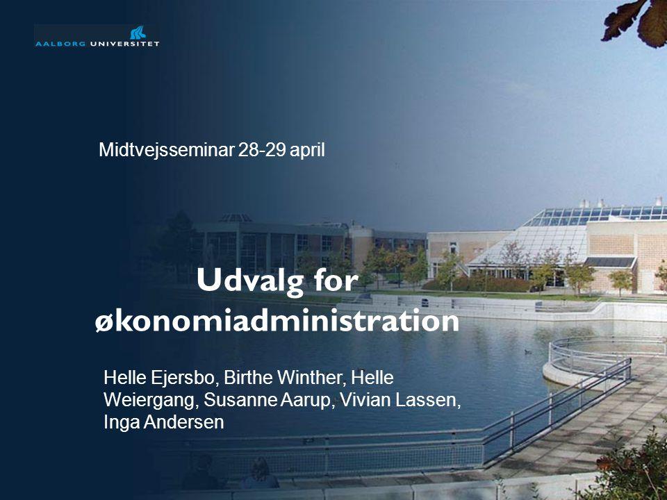 Udvalg for økonomiadministration Midtvejsseminar 28-29 april Helle Ejersbo, Birthe Winther, Helle Weiergang, Susanne Aarup, Vivian Lassen, Inga Andersen