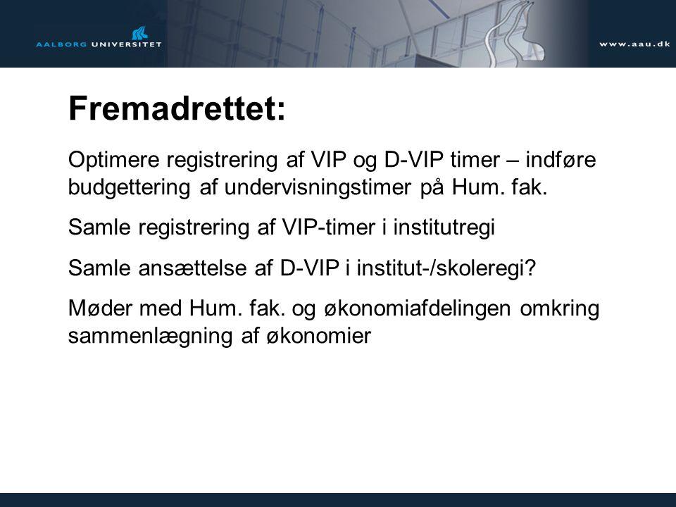 Fremadrettet: Optimere registrering af VIP og D-VIP timer – indføre budgettering af undervisningstimer på Hum.