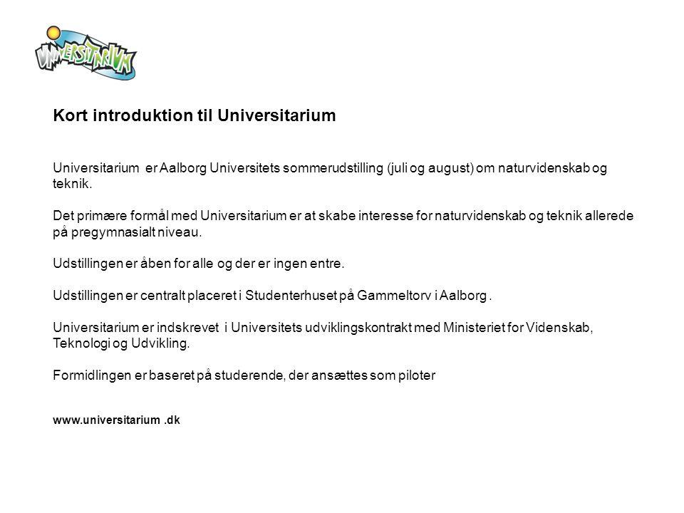 Kort introduktion til Universitarium Universitarium er Aalborg Universitets sommerudstilling (juli og august) om naturvidenskab og teknik.