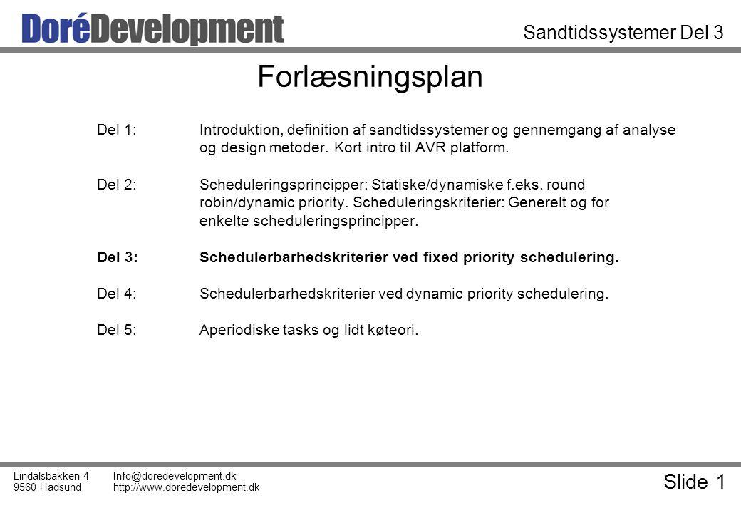 Slide 1 Lindalsbakken 4 9560 Hadsund Info@doredevelopment.dk http://www.doredevelopment.dk Sandtidssystemer Del 3 Forlæsningsplan Del 1:Introduktion, definition af sandtidssystemer og gennemgang af analyse og design metoder.