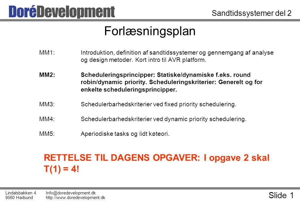 Slide 1 Lindalsbakken 4 9560 Hadsund Info@doredevelopment.dk http://www.doredevelopment.dk Sandtidssystemer del 2 Forlæsningsplan MM1:Introduktion, definition af sandtidssystemer og gennemgang af analyse og design metoder.