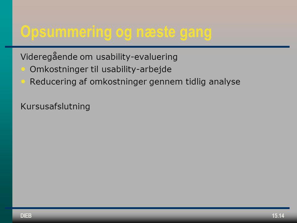 DIEB15.14 Opsummering og næste gang Videregående om usability-evaluering Omkostninger til usability-arbejde Reducering af omkostninger gennem tidlig analyse Kursusafslutning