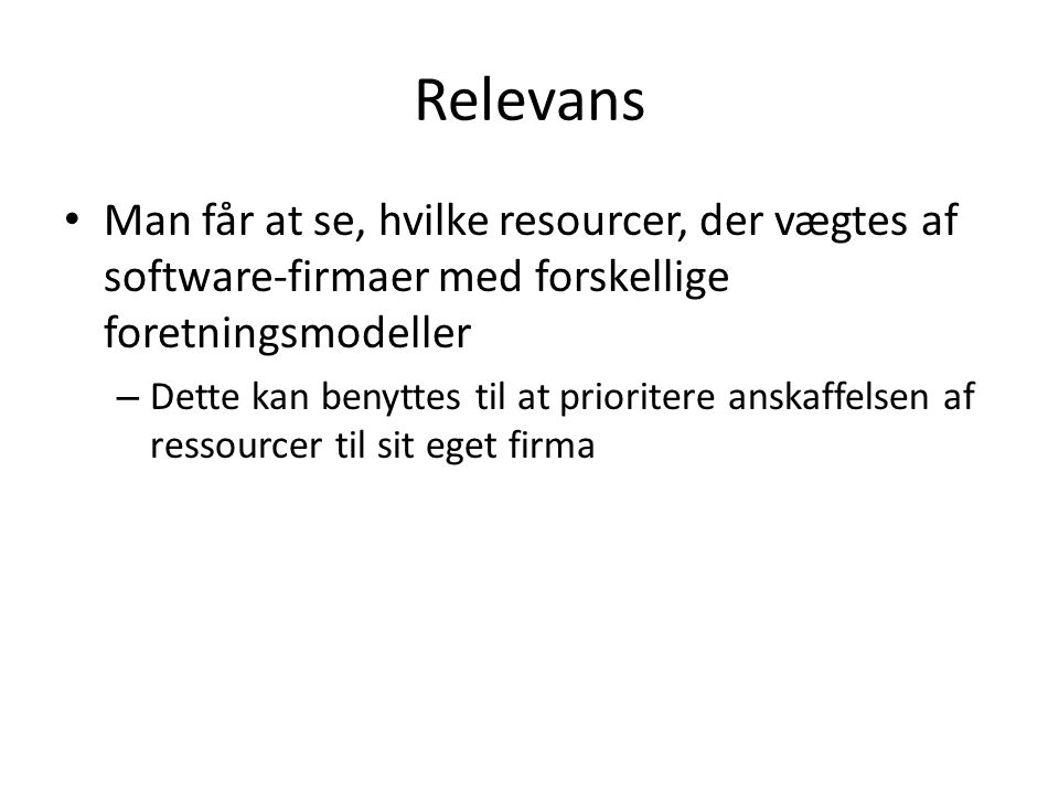 Relevans Man får at se, hvilke resourcer, der vægtes af software-firmaer med forskellige foretningsmodeller – Dette kan benyttes til at prioritere anskaffelsen af ressourcer til sit eget firma