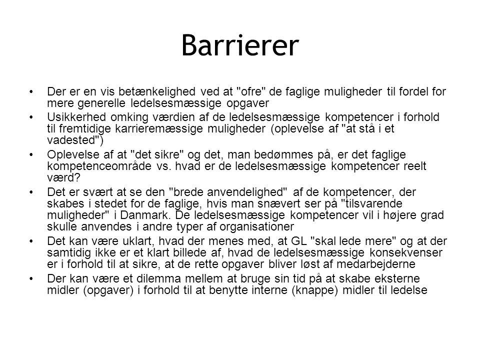Barrierer Der er en vis betænkelighed ved at ofre de faglige muligheder til fordel for mere generelle ledelsesmæssige opgaver Usikkerhed omking værdien af de ledelsesmæssige kompetencer i forhold til fremtidige karrieremæssige muligheder (oplevelse af at stå i et vadested ) Oplevelse af at det sikre og det, man bedømmes på, er det faglige kompetenceområde vs.