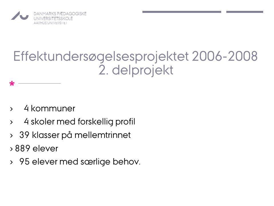 DANMARKS PÆDAGOGISKE UNIVERSITETSSKOLE AARHUS UNIVERSITET * Effektundersøgelsesprojektet 2006-2008 2.