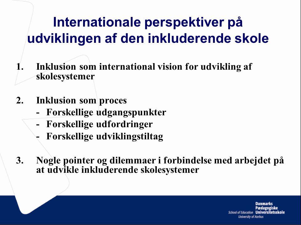 1. Inklusion som international vision for udvikling af skolesystemer 2.