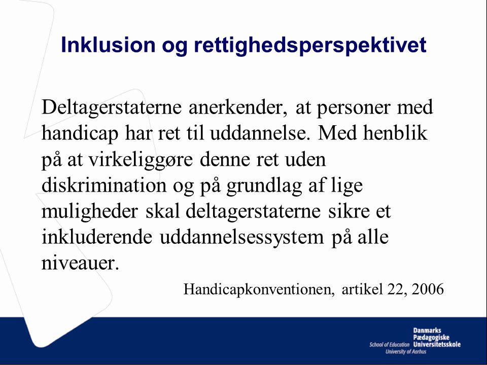Inklusion og rettighedsperspektivet Deltagerstaterne anerkender, at personer med handicap har ret til uddannelse.