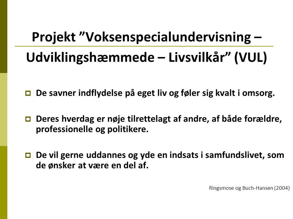 Projekt Voksenspecialundervisning – Udviklingshæmmede – Livsvilkår (VUL)  De savner indflydelse på eget liv og føler sig kvalt i omsorg.