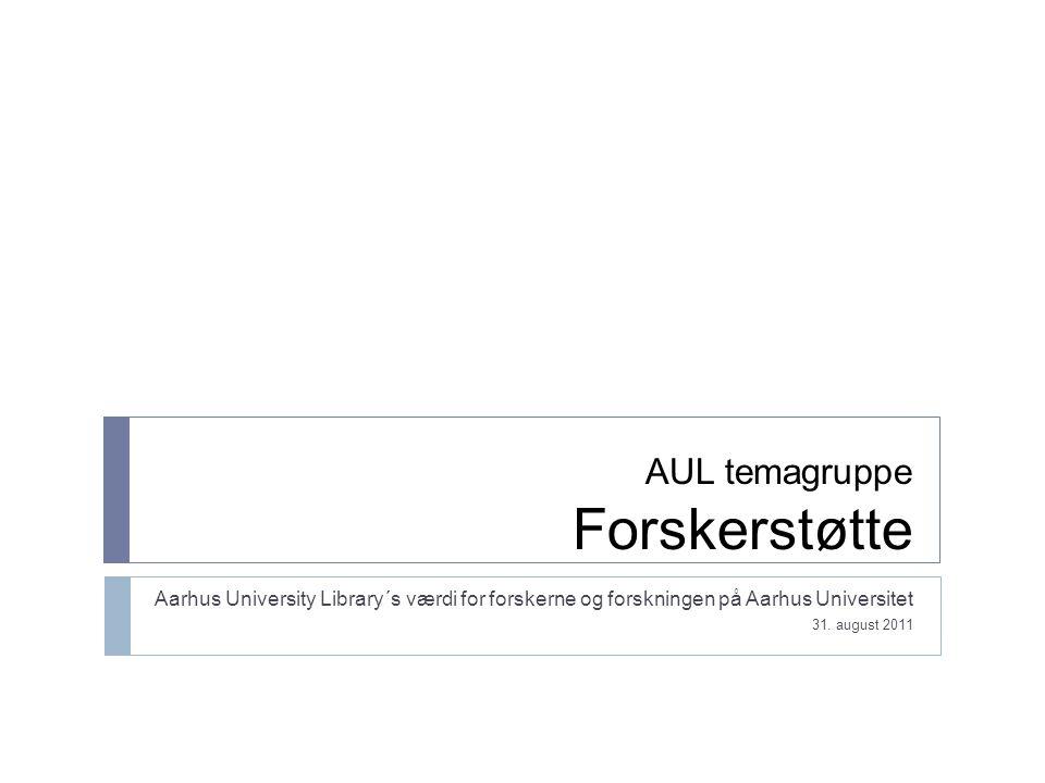AUL temagruppe Forskerstøtte Aarhus University Library´s værdi for forskerne og forskningen på Aarhus Universitet 31.