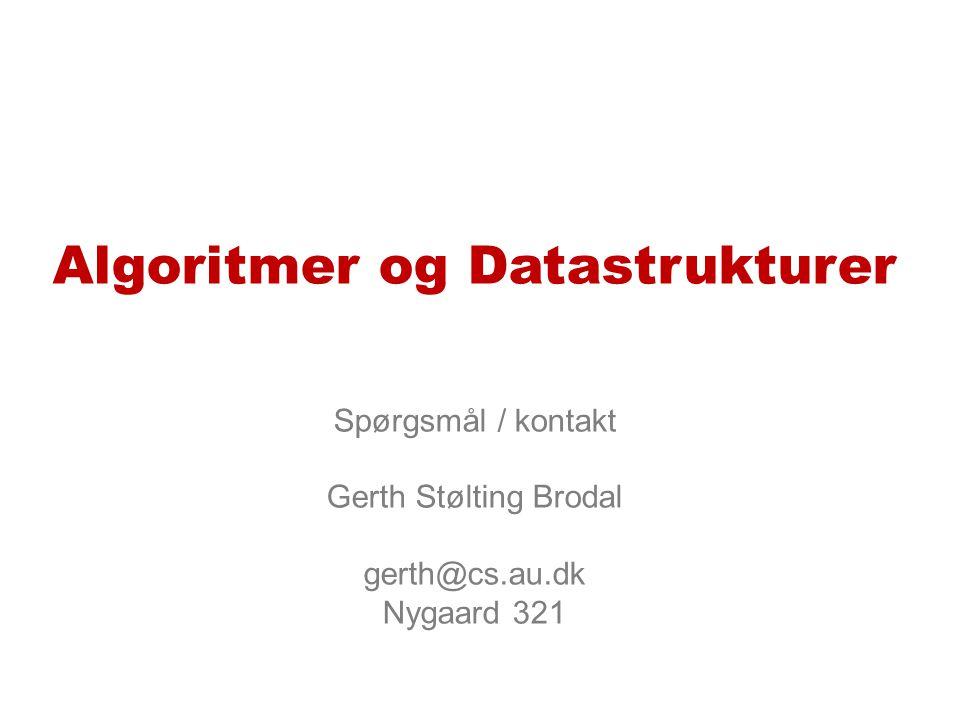 Algoritmer og Datastrukturer Spørgsmål / kontakt Gerth Stølting Brodal gerth@cs.au.dk Nygaard 321