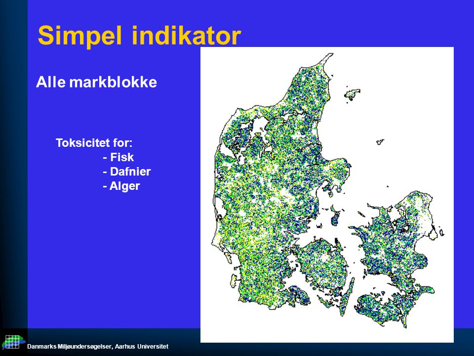 Danmarks Miljøundersøgelser, Aarhus Universitet Simpel indikator Alle markblokke Toksicitet for: - Fisk - Dafnier - Alger