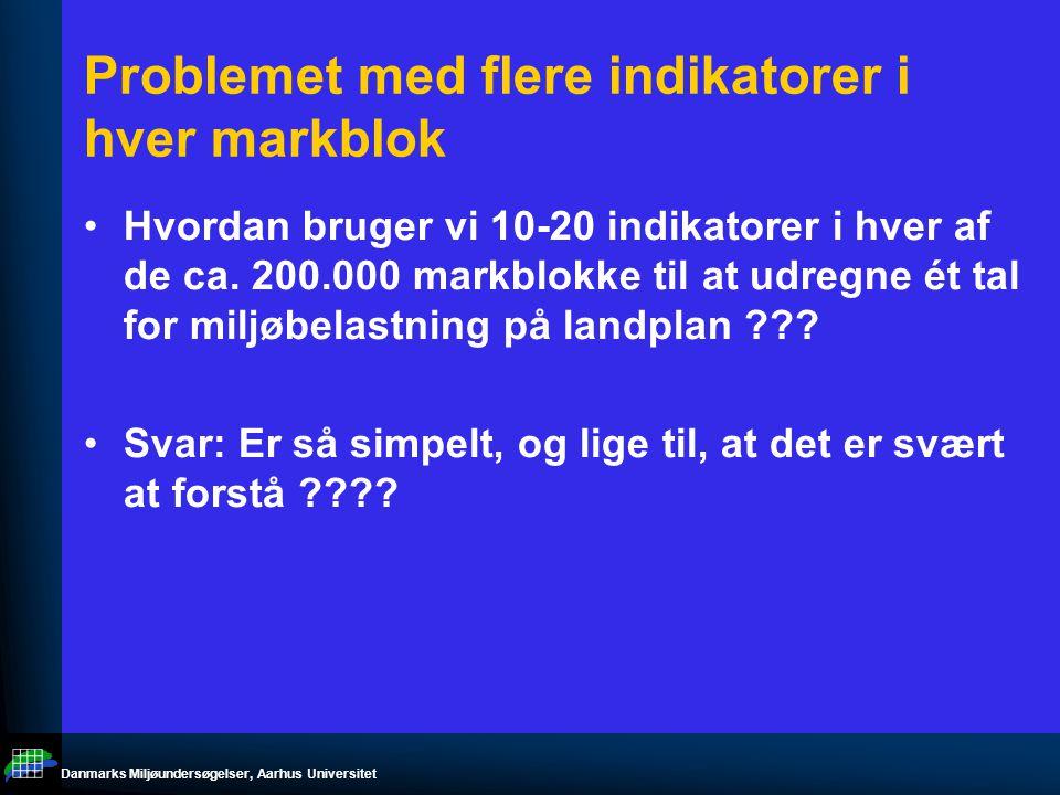 Danmarks Miljøundersøgelser, Aarhus Universitet Problemet med flere indikatorer i hver markblok Hvordan bruger vi 10-20 indikatorer i hver af de ca.