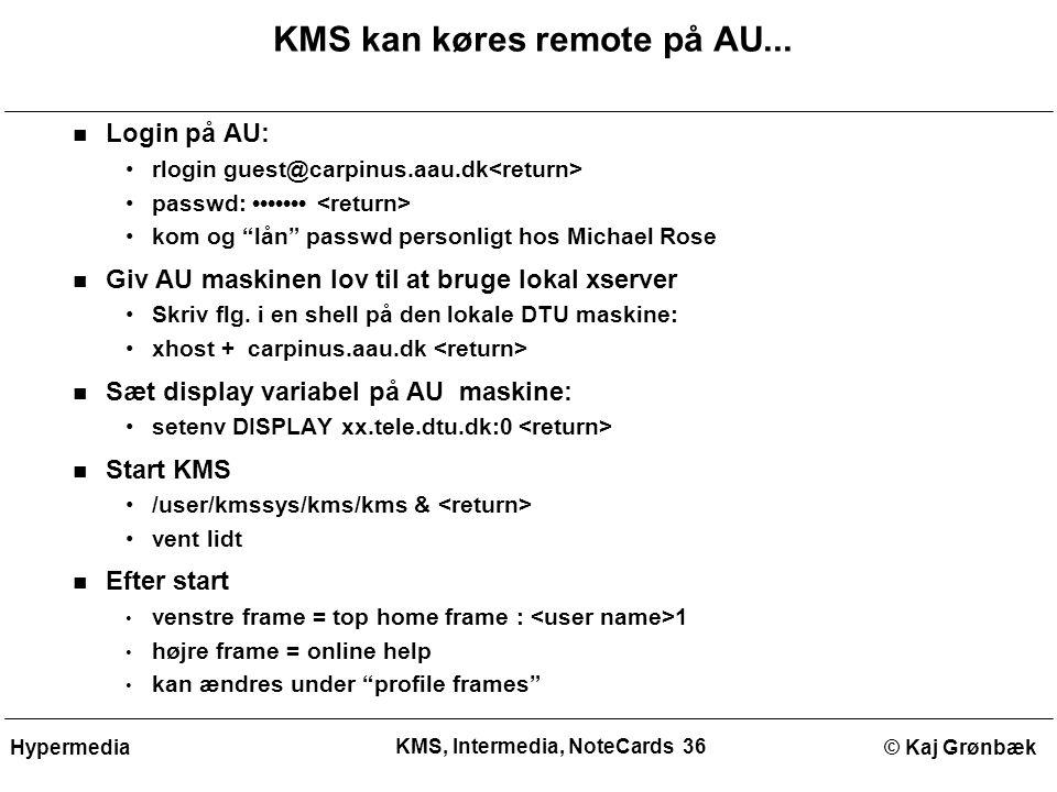 KMS, Intermedia, NoteCards 36 © Kaj GrønbækHypermedia KMS kan køres remote på AU...