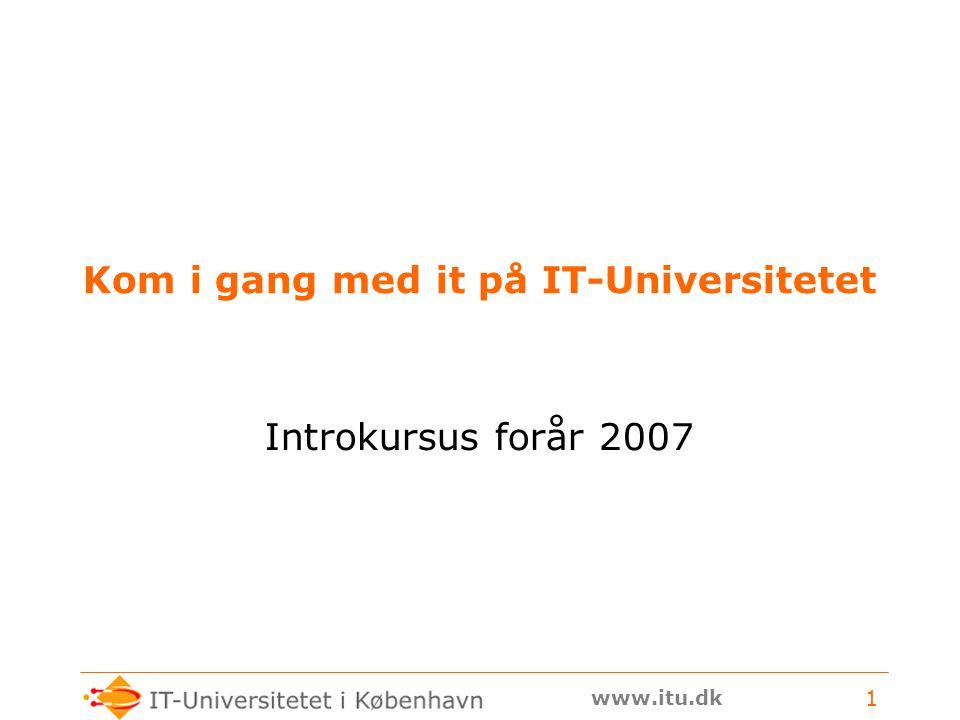 www.itu.dk 1 Kom i gang med it på IT-Universitetet Introkursus forår 2007
