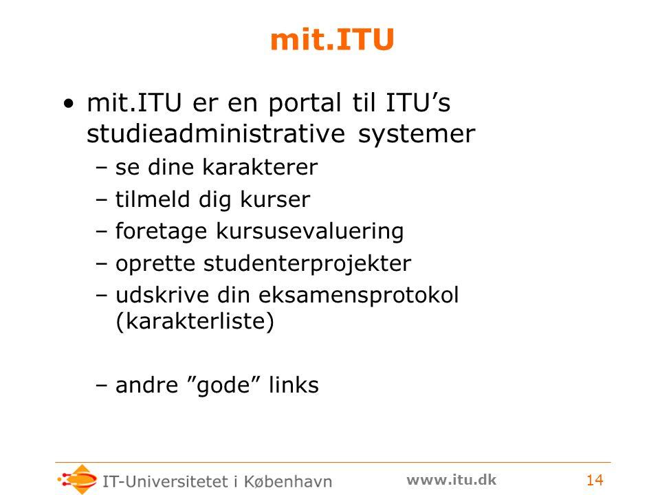 www.itu.dk 14 mit.ITU mit.ITU er en portal til ITU's studieadministrative systemer –se dine karakterer –tilmeld dig kurser –foretage kursusevaluering –oprette studenterprojekter –udskrive din eksamensprotokol (karakterliste) –andre gode links
