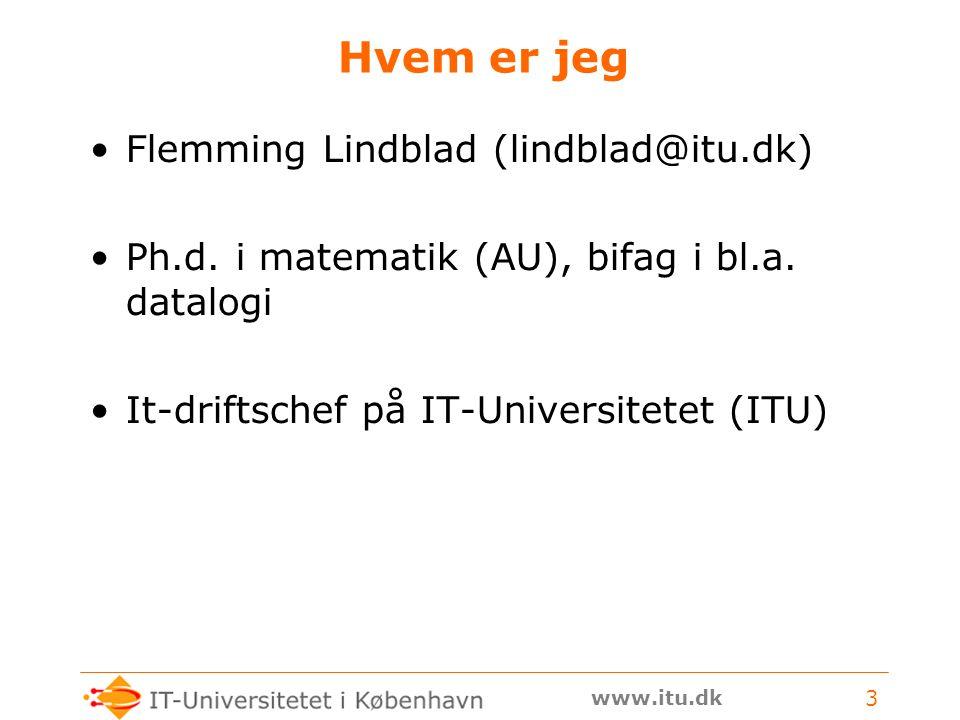 www.itu.dk 3 Hvem er jeg Flemming Lindblad (lindblad@itu.dk) Ph.d.