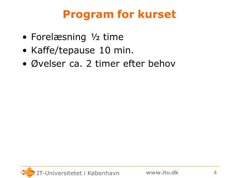 www.itu.dk 4 Program for kurset Forelæsning ½ time Kaffe/tepause 10 min.