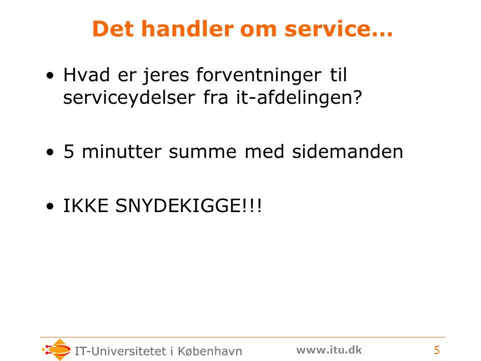 www.itu.dk 5 Det handler om service… Hvad er jeres forventninger til serviceydelser fra it-afdelingen.