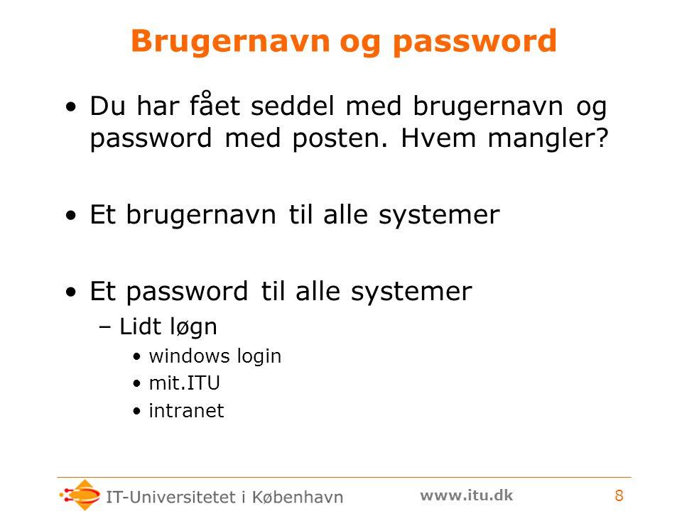www.itu.dk 8 Brugernavn og password Du har fået seddel med brugernavn og password med posten.