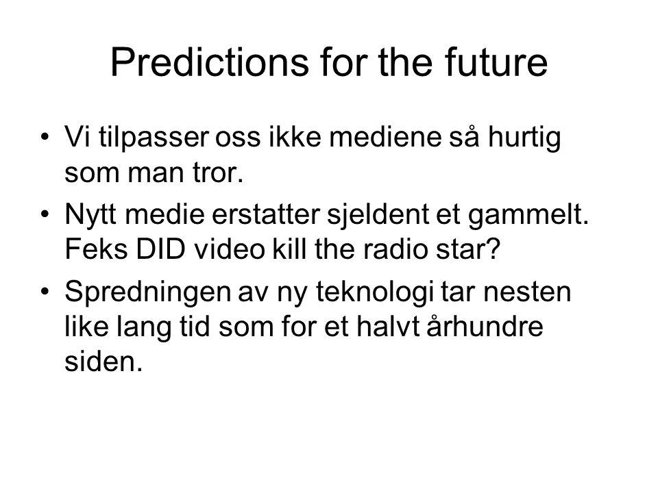 Predictions for the future Vi tilpasser oss ikke mediene så hurtig som man tror.