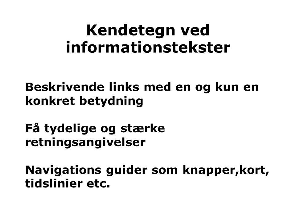 Kendetegn ved informationstekster Beskrivende links med en og kun en konkret betydning Få tydelige og stærke retningsangivelser Navigations guider som knapper,kort, tidslinier etc.