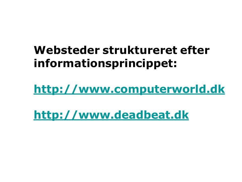 Websteder struktureret efter informationsprincippet: http://www.computerworld.dk http://www.deadbeat.dk