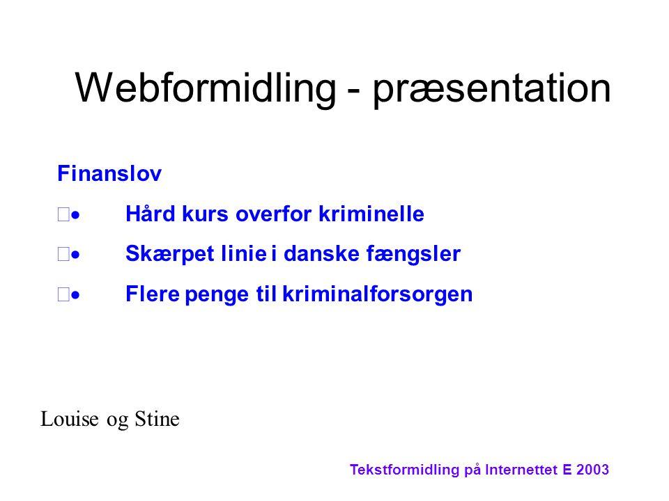Tekstformidling på Internettet E 2003 Webformidling - præsentation Finanslov  Hård kurs overfor kriminelle  Skærpet linie i danske fængsler  Flere penge til kriminalforsorgen Louise og Stine