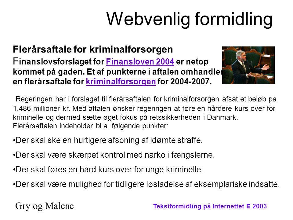 Tekstformidling på Internettet E 2003 Webvenlig formidling Flerårsaftale for kriminalforsorgen F inanslovsforslaget for Finansloven 2004 er netop kommet på gaden.