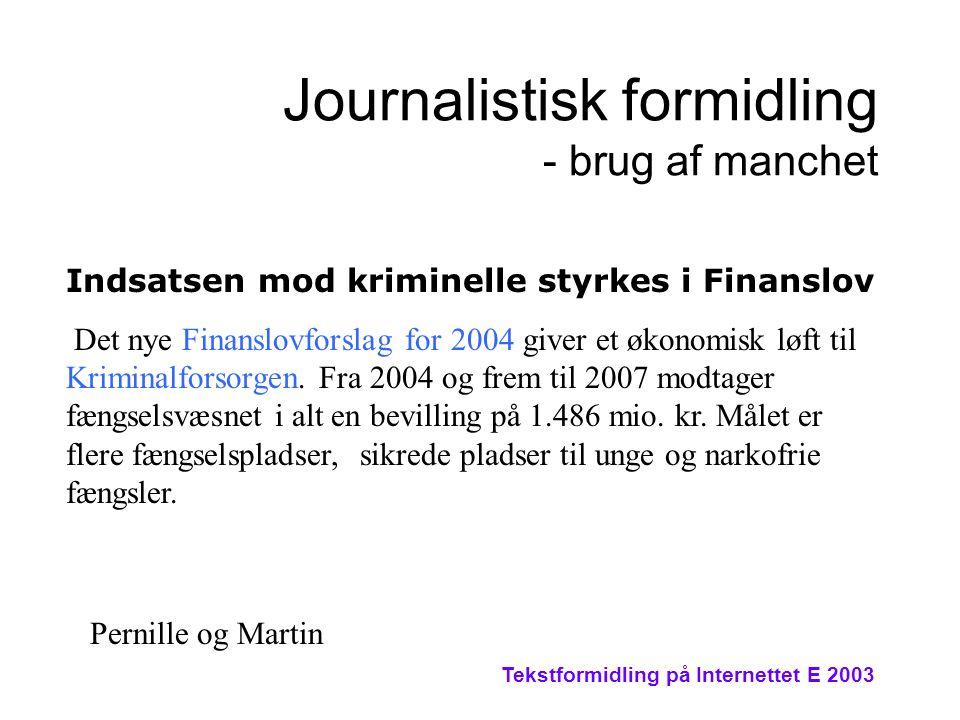 Tekstformidling på Internettet E 2003 Journalistisk formidling - brug af manchet Indsatsen mod kriminelle styrkes i Finanslov Det nye Finanslovforslag for 2004 giver et økonomisk løft til Kriminalforsorgen.