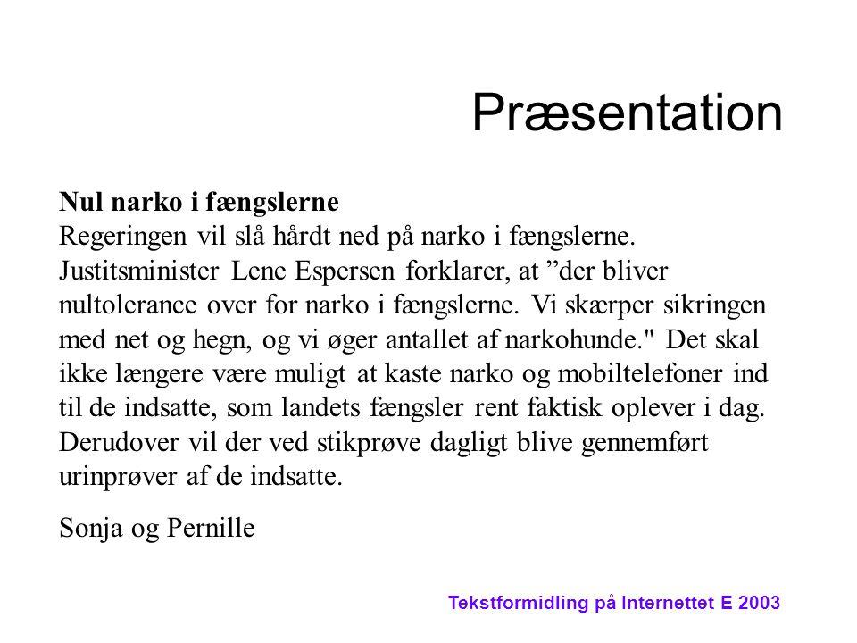 Tekstformidling på Internettet E 2003 Præsentation Nul narko i fængslerne Regeringen vil slå hårdt ned på narko i fængslerne.