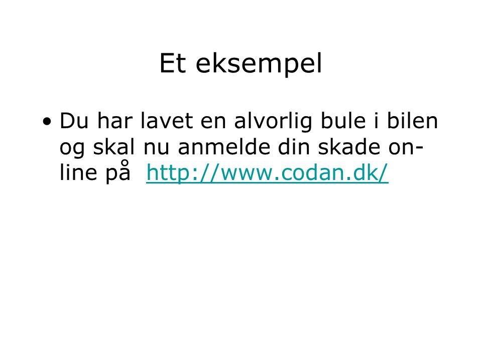 Et eksempel Du har lavet en alvorlig bule i bilen og skal nu anmelde din skade on- line på http://www.codan.dk/http://www.codan.dk/