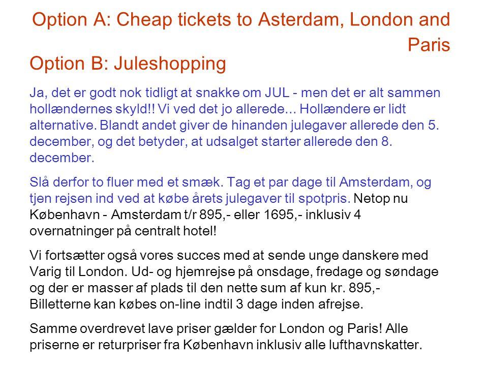 Tekstformidling på Internettet E 2003 Option A: Cheap tickets to Asterdam, London and Paris Option B: Juleshopping Ja, det er godt nok tidligt at snakke om JUL - men det er alt sammen hollændernes skyld!.