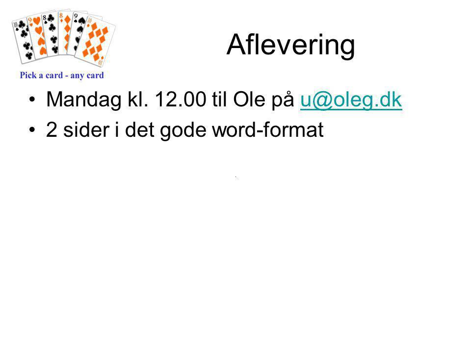 Aflevering Mandag kl. 12.00 til Ole på u@oleg.dku@oleg.dk 2 sider i det gode word-format